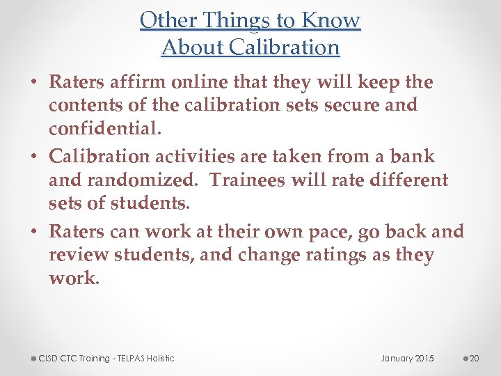 Other Things to Know About Calibration • Raters affirm online that they will keep