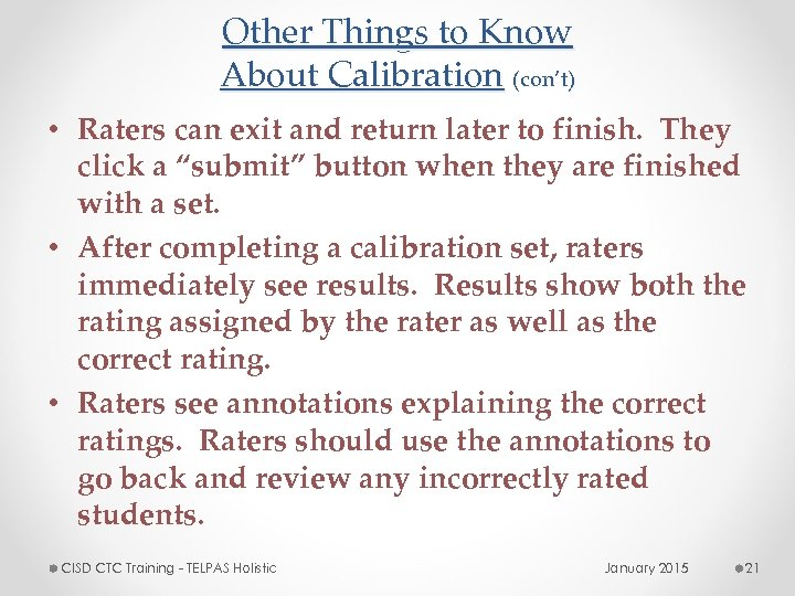 Other Things to Know About Calibration (con't) • Raters can exit and return later