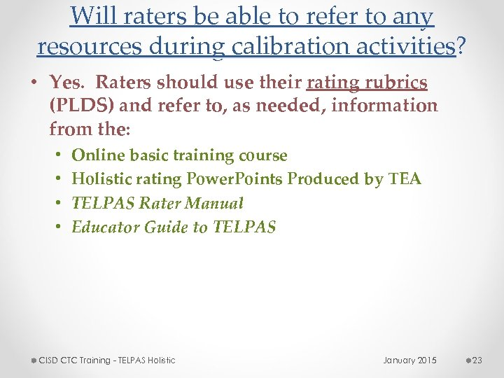 Will raters be able to refer to any resources during calibration activities? • Yes.