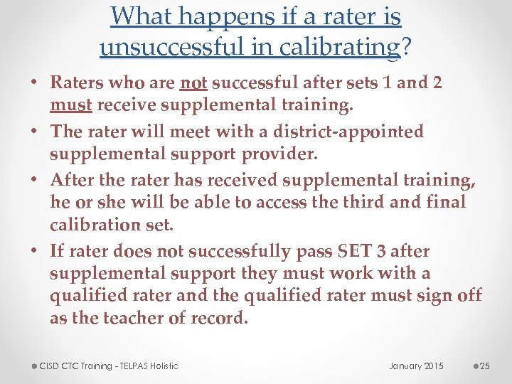 What happens if a rater is unsuccessful in calibrating? • Raters who are not
