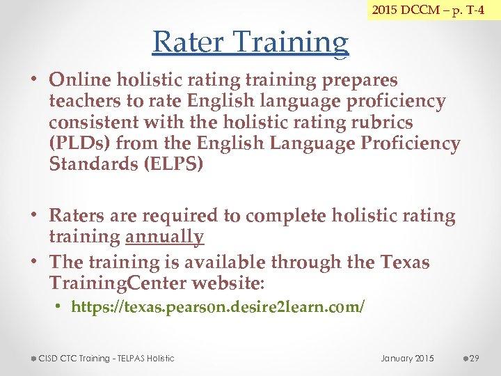 2015 DCCM – p. T-4 Rater Training • Online holistic rating training prepares teachers