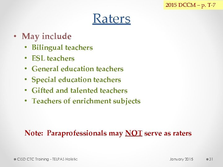2015 DCCM – p. T-7 Raters • May include • • • Bilingual teachers
