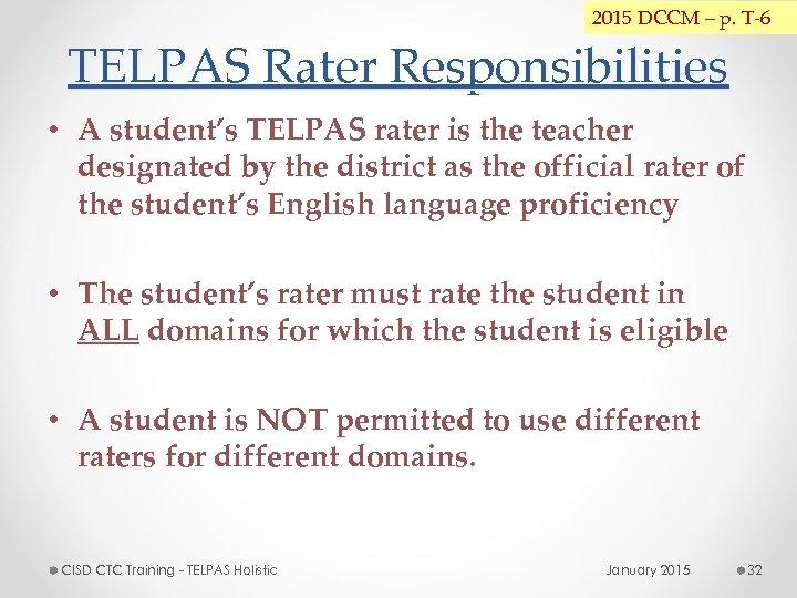 2015 DCCM – p. T-6 TELPAS Rater Responsibilities • A student's TELPAS rater is