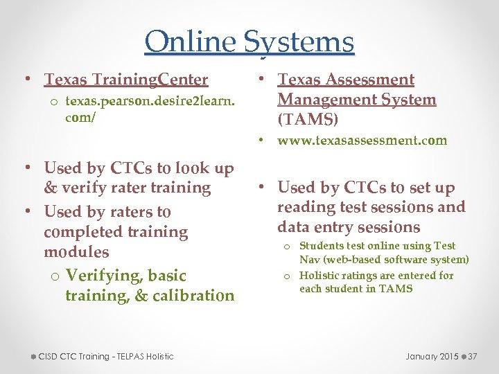 Online Systems • Texas Training. Center o texas. pearson. desire 2 learn. com/ •