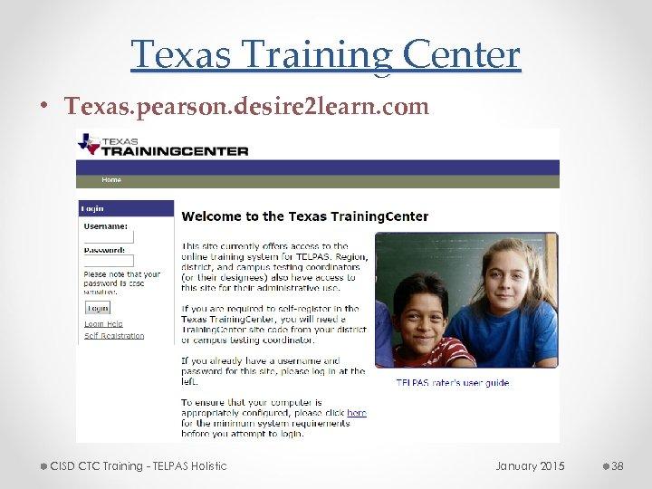 Texas Training Center • Texas. pearson. desire 2 learn. com CISD CTC Training -