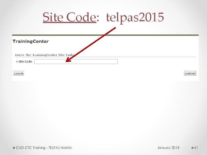Site Code: telpas 2015 CISD CTC Training - TELPAS Holistic January 2015 41