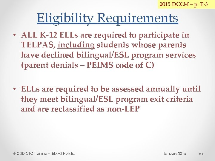 2015 DCCM – p. T-3 Eligibility Requirements • ALL K-12 ELLs are required to