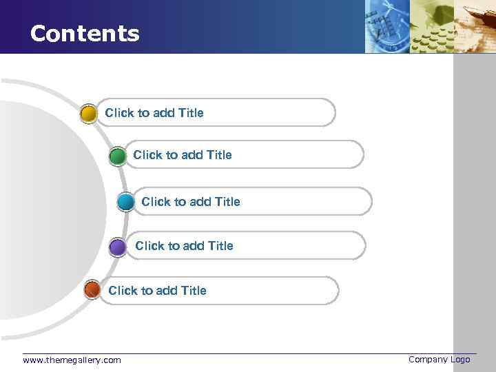Contents Click to add Title Click to add Title www. themegallery. com Company Logo