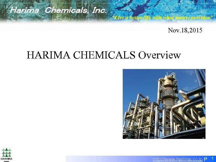 "Harima Chemicals,Inc. ""Live a better life with what nature provides"" Nov. 18, 2015 HARIMA CHEMICALS"