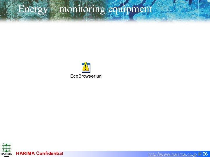 Energy monitoring equipment  HARIMA Confidential http: //www. harima. co. jp P 26