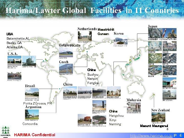 Harima/Lawter Global Facilities in 11 Countries USA Bateminette, AL Baxley, GA Atlanta, GA Maastrichit