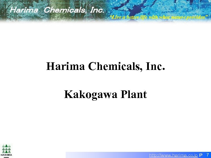 "Harima Chemicals,Inc. ""Live a better life with what nature provides"" Harima Chemicals, Inc. Kakogawa Plant"