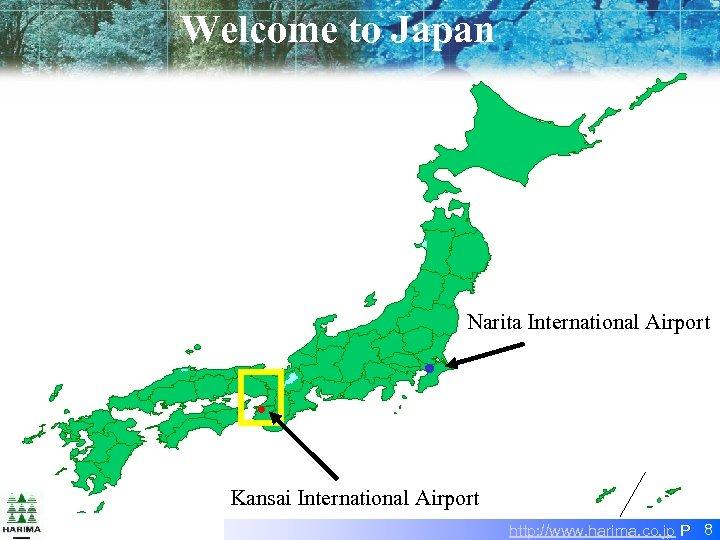 Welcome to Japan Narita International Airport ● ● Kansai International Airport HARIMA Confidential http: