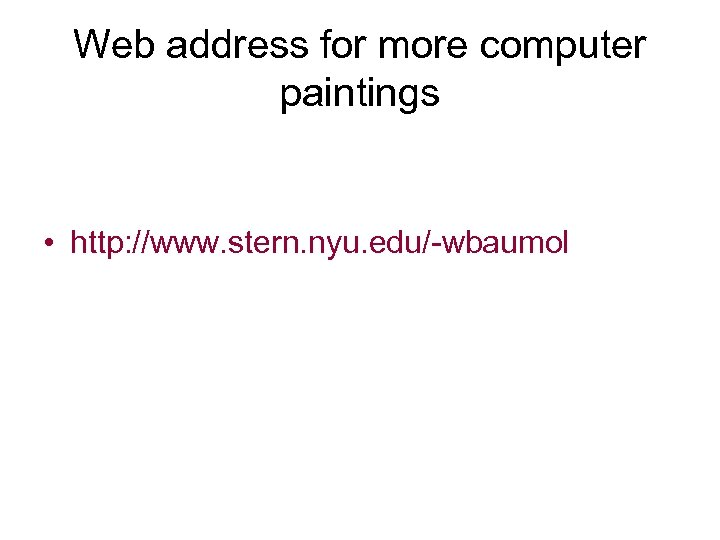 Web address for more computer paintings • http: //www. stern. nyu. edu/-wbaumol