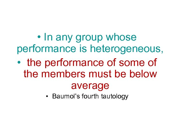 • In any group whose performance is heterogeneous, • the performance of some