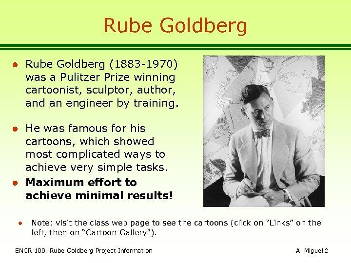 Rube Goldberg l Rube Goldberg (1883 -1970) was a Pulitzer Prize winning cartoonist, sculptor,