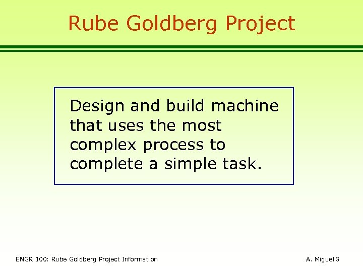 Rube Goldberg Project Design and build machine that uses the most complex process to