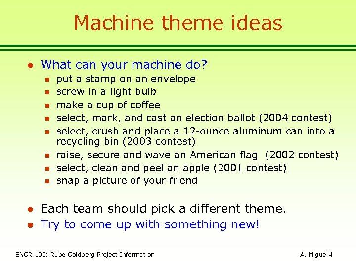 Machine theme ideas l What can your machine do? n n n n l