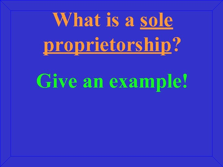What is a sole proprietorship? Give an example!