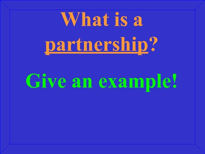 What is a partnership? Give an example!