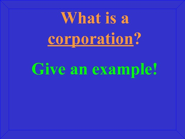 What is a corporation? Give an example!