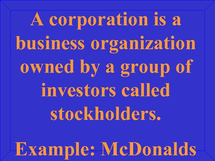 A corporation is a business organization owned by a group of investors called stockholders.