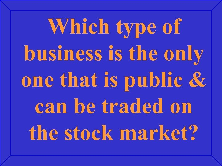 Which type of business is the only one that is public & can be