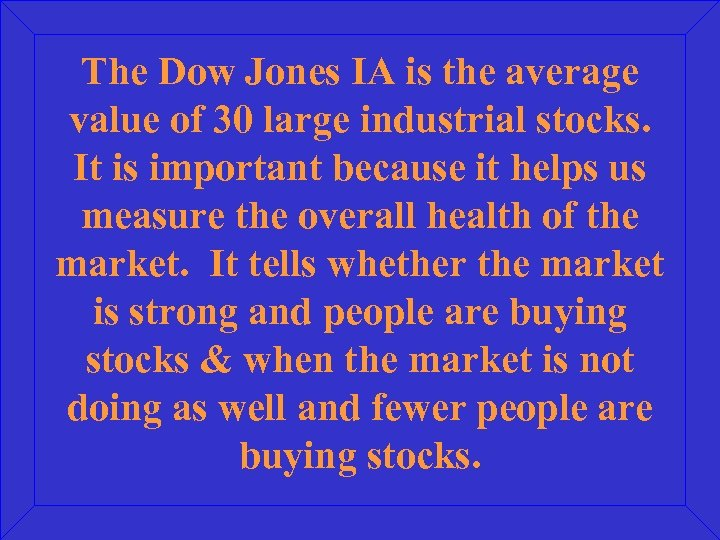 The Dow Jones IA is the average value of 30 large industrial stocks. It