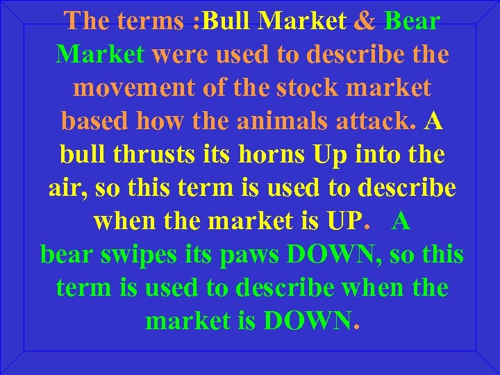 The terms : Bull Market & Bear Market were used to describe the movement