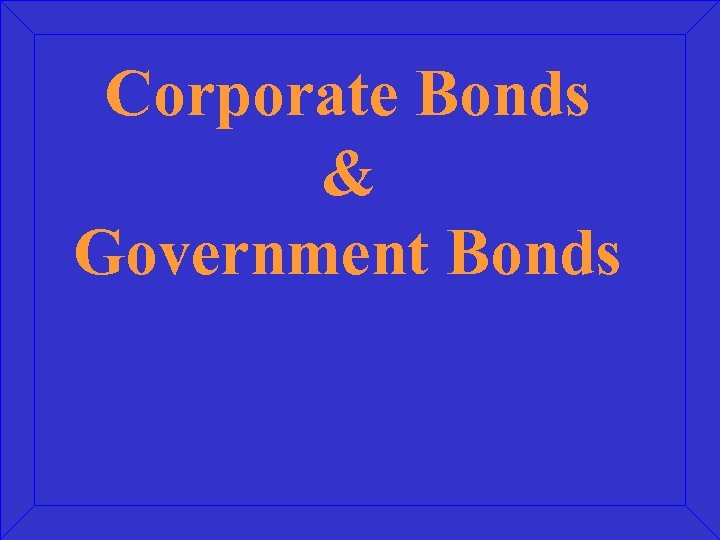 Corporate Bonds & Government Bonds