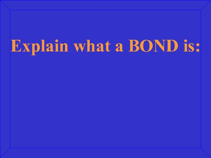 Explain what a BOND is: