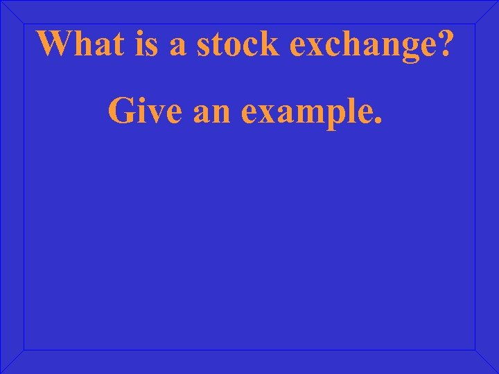 What is a stock exchange? Give an example.