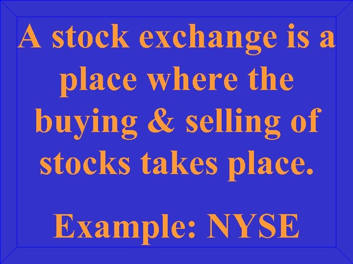 A stock exchange is a place where the buying & selling of stocks takes