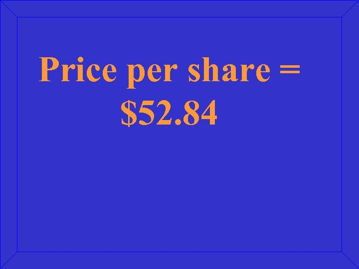Price per share = $52. 84