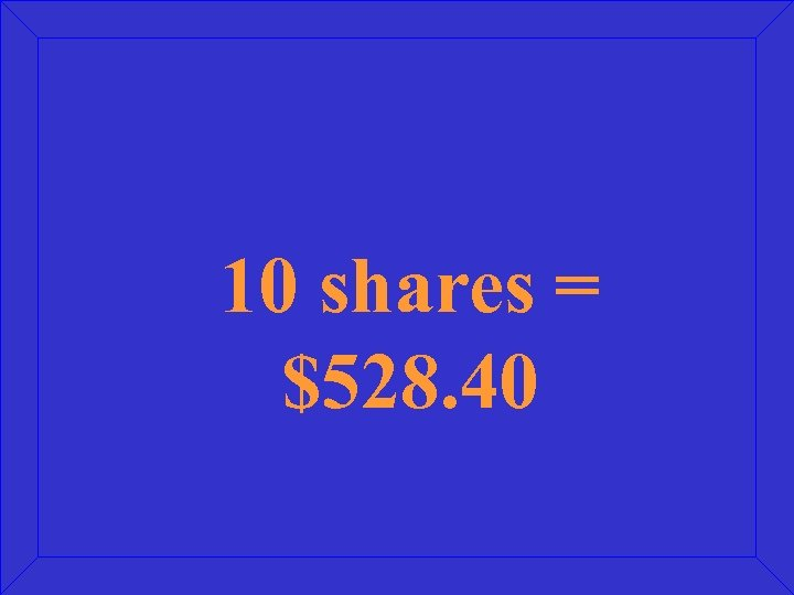 10 shares = $528. 40