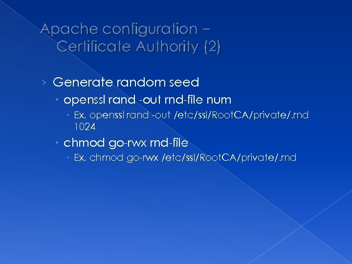 Apache configuration – Certificate Authority (2) › Generate random seed openssl rand -out rnd-file