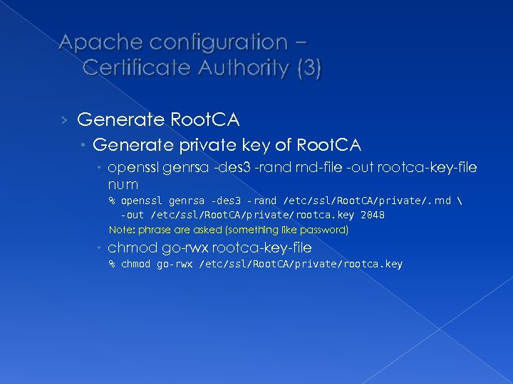 Apache configuration – Certificate Authority (3) › Generate Root. CA Generate private key of