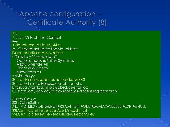 Apache configuration – Certificate Authority (8) ## ## SSL Virtual Host Context ## <Virtual.