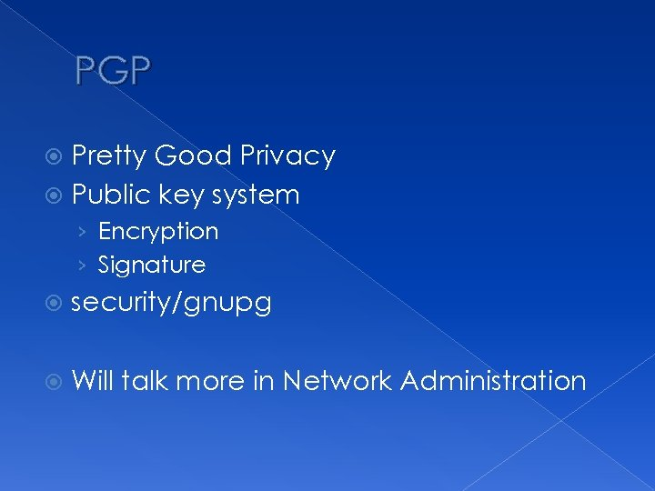 PGP Pretty Good Privacy Public key system › Encryption › Signature security/gnupg Will talk