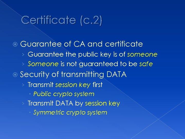 Certificate (c. 2) Guarantee of CA and certificate › Guarantee the public key is