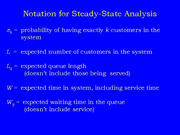 Notation for Steady-State Analysis pk = probability of having exactly k customers in the