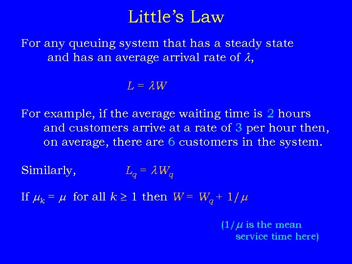 Little's Law For any queuing system that has a steady state and has an