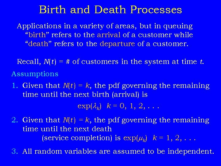 "Birth and Death Processes Applications in a variety of areas, but in queuing ""birth"""
