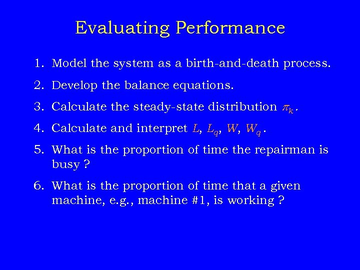 Evaluating Performance 1. Model the system as a birth-and-death process. 2. Develop the balance