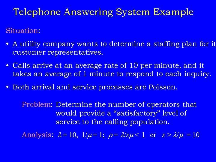 Telephone Answering System Example Situation: • A utility company wants to determine a staffing