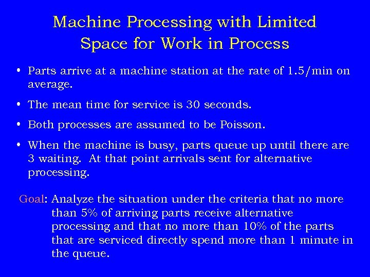 Machine Processing with Limited Space for Work in Process • Parts arrive at a