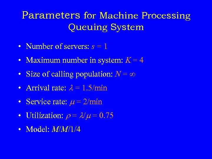 Parameters for Machine Processing Queuing System • Number of servers: s = 1 •