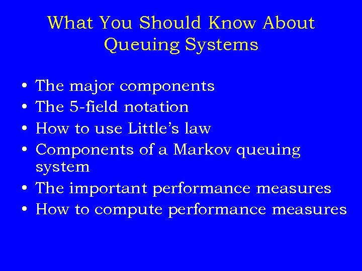 What You Should Know About Queuing Systems • • The major components The 5