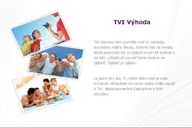 TVI Výhoda TVI Express Vám pomôže mať tú najlepšiu dovolenku Vášho života, zoberie Vás