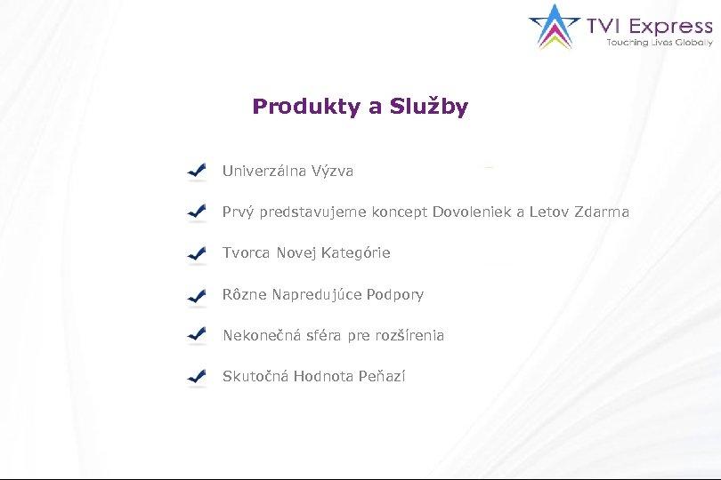 Produkty a Služby Univerzálna Výzva Prvý predstavujeme koncept Dovoleniek a Letov Zdarma Tvorca Novej